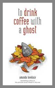 to have coffee with a ghost amanda lovelace