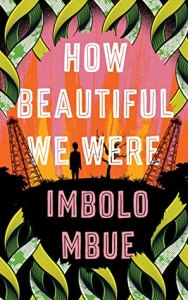 How Beautiful We Were imbolo mbue